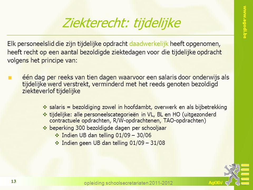 www.agodi.be AgODi opleiding schoolsecretariaten 2011-2012 13 Ziekterecht: tijdelijke Elk personeelslid die zijn tijdelijke opdracht daadwerkelijk hee