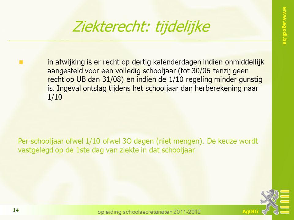 www.agodi.be AgODi opleiding schoolsecretariaten 2011-2012 14 Ziekterecht: tijdelijke in afwijking is er recht op dertig kalenderdagen indien onmiddel