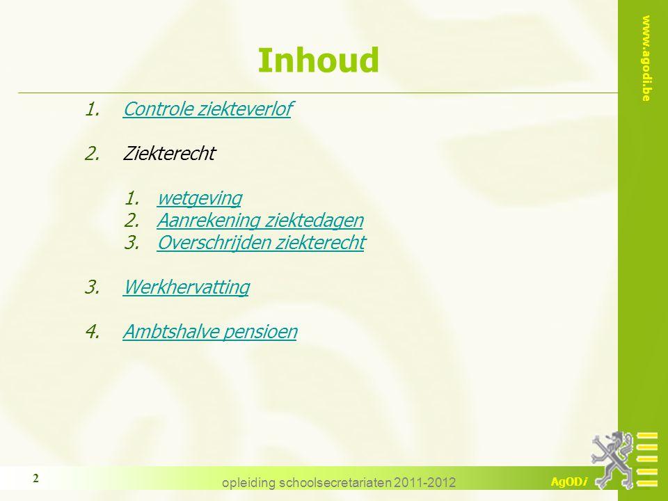 www.agodi.be AgODi opleiding schoolsecretariaten 2011-2012 2 Inhoud 1.Controle ziekteverlofControle ziekteverlof 2.Ziekterecht 1.wetgevingwetgeving 2.