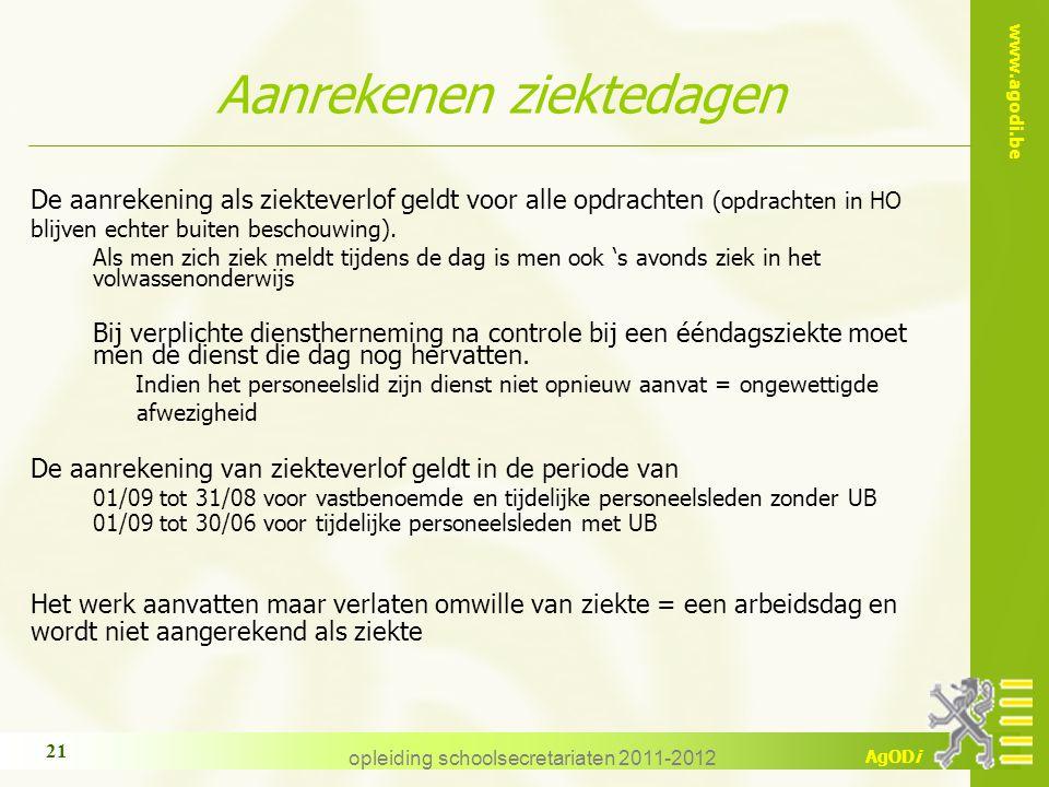 www.agodi.be AgODi opleiding schoolsecretariaten 2011-2012 21 Aanrekenen ziektedagen De aanrekening als ziekteverlof geldt voor alle opdrachten (opdra