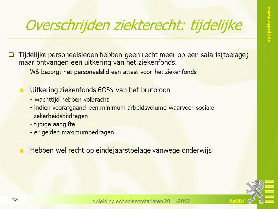 www.agodi.be AgODi opleiding schoolsecretariaten 2011-2012 25 Overschrijden ziekterecht: tijdelijke  Tijdelijke personeelsleden hebben geen recht mee
