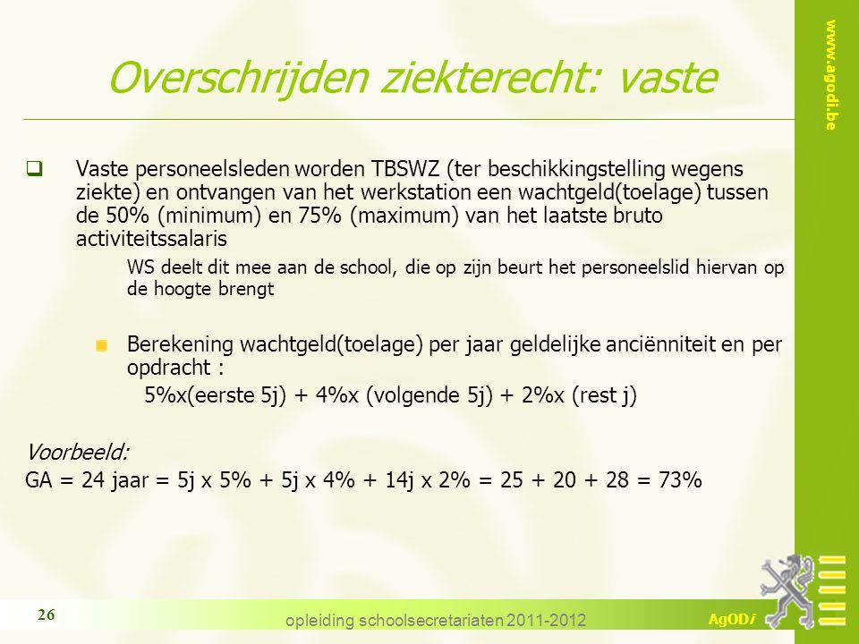 www.agodi.be AgODi opleiding schoolsecretariaten 2011-2012 26 Overschrijden ziekterecht: vaste  Vaste personeelsleden worden TBSWZ (ter beschikkingst