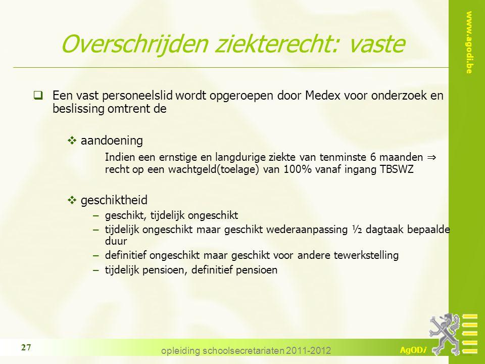 www.agodi.be AgODi opleiding schoolsecretariaten 2011-2012 27  Een vast personeelslid wordt opgeroepen door Medex voor onderzoek en beslissing omtren