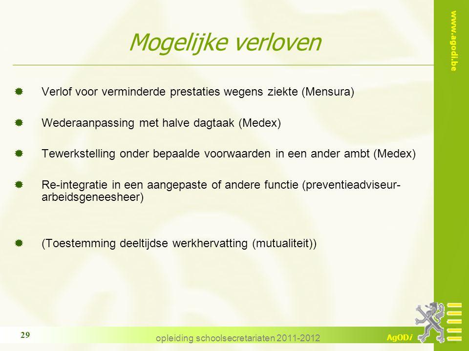 www.agodi.be AgODi opleiding schoolsecretariaten 2011-2012 29 Mogelijke verloven  Verlof voor verminderde prestaties wegens ziekte (Mensura)  Wedera