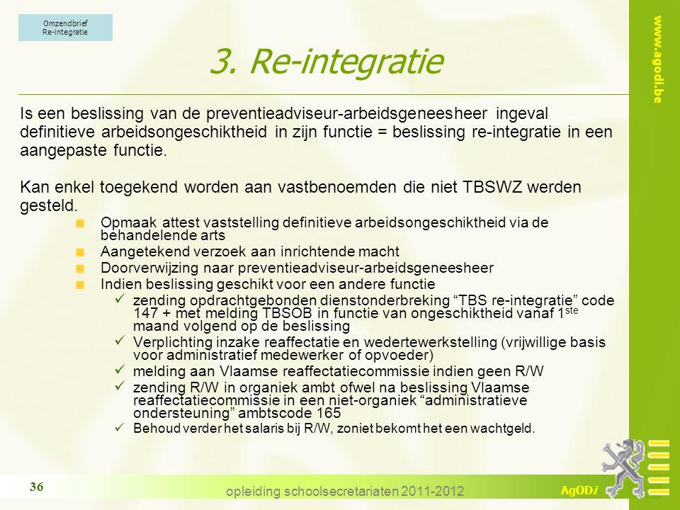 www.agodi.be AgODi opleiding schoolsecretariaten 2011-2012 36 3. Re-integratie Is een beslissing van de preventieadviseur-arbeidsgeneesheer ingeval de