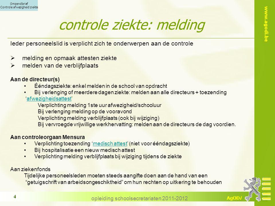www.agodi.be AgODi opleiding schoolsecretariaten 2011-2012 4 controle ziekte: melding Ieder personeelslid is verplicht zich te onderwerpen aan de cont
