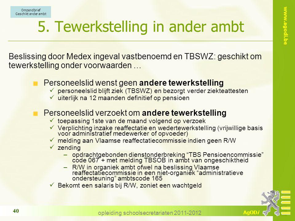 www.agodi.be AgODi opleiding schoolsecretariaten 2011-2012 40 5. Tewerkstelling in ander ambt Beslissing door Medex ingeval vastbenoemd en TBSWZ: gesc