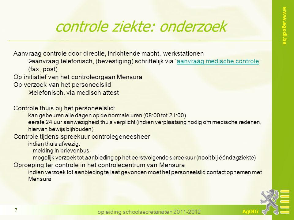 www.agodi.be AgODi opleiding schoolsecretariaten 2011-2012 7 controle ziekte: onderzoek Aanvraag controle door directie, inrichtende macht, werkstatio