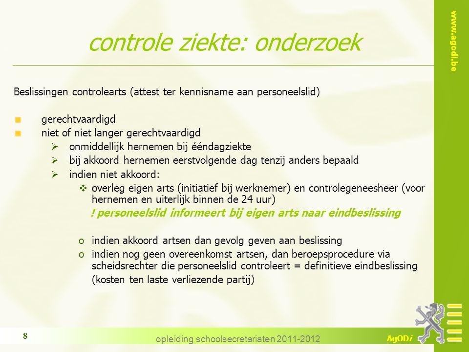 www.agodi.be AgODi opleiding schoolsecretariaten 2011-2012 8 Beslissingen controlearts (attest ter kennisname aan personeelslid) gerechtvaardigd niet