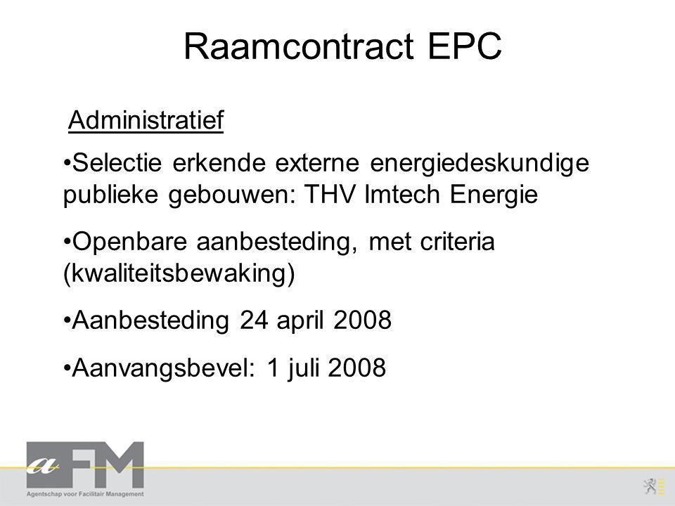 Raamcontract EPC Selectie erkende externe energiedeskundige publieke gebouwen: THV Imtech Energie Openbare aanbesteding, met criteria (kwaliteitsbewaking) Aanbesteding 24 april 2008 Aanvangsbevel: 1 juli 2008 Administratief