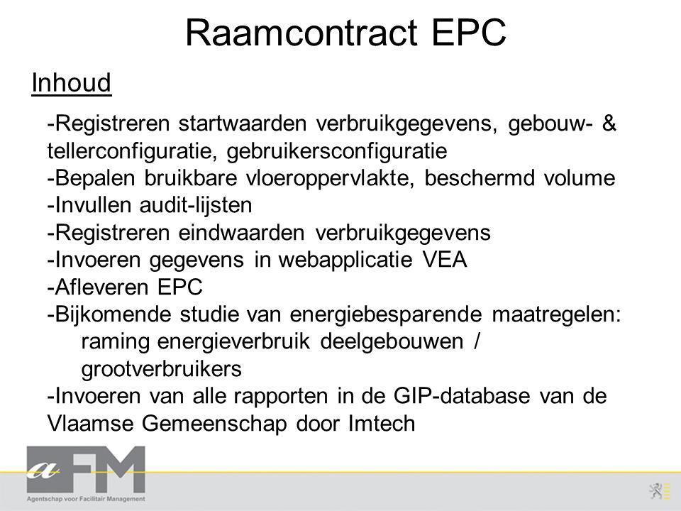 Raamcontract EPC Inhoud -Registreren startwaarden verbruikgegevens, gebouw- & tellerconfiguratie, gebruikersconfiguratie -Bepalen bruikbare vloeroppervlakte, beschermd volume -Invullen audit-lijsten -Registreren eindwaarden verbruikgegevens -Invoeren gegevens in webapplicatie VEA -Afleveren EPC -Bijkomende studie van energiebesparende maatregelen: raming energieverbruik deelgebouwen / grootverbruikers -Invoeren van alle rapporten in de GIP-database van de Vlaamse Gemeenschap door Imtech