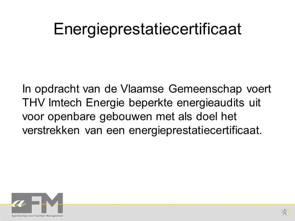 Energieprestatiecertificaat In opdracht van de Vlaamse Gemeenschap voert THV Imtech Energie beperkte energieaudits uit voor openbare gebouwen met als doel het verstrekken van een energieprestatiecertificaat.