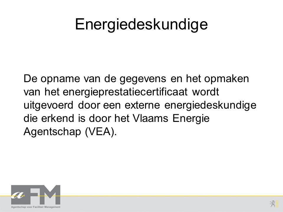 Energiedeskundige De opname van de gegevens en het opmaken van het energieprestatiecertificaat wordt uitgevoerd door een externe energiedeskundige die erkend is door het Vlaams Energie Agentschap (VEA).