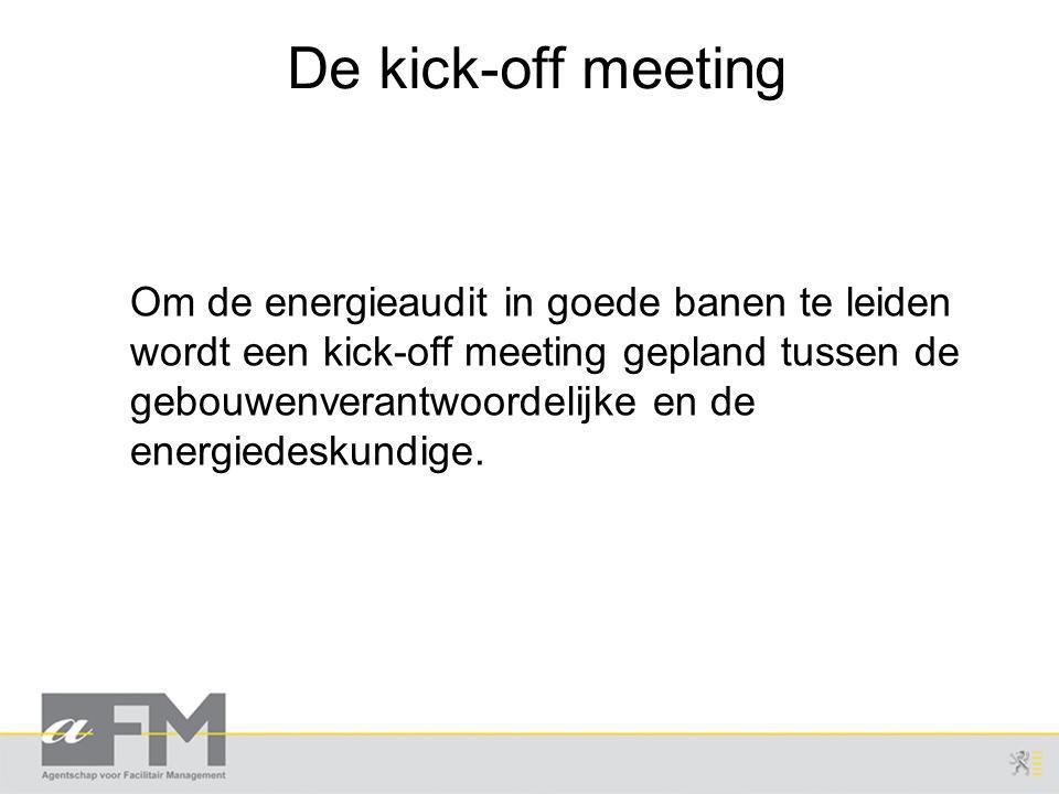 Om de energieaudit in goede banen te leiden wordt een kick-off meeting gepland tussen de gebouwenverantwoordelijke en de energiedeskundige.