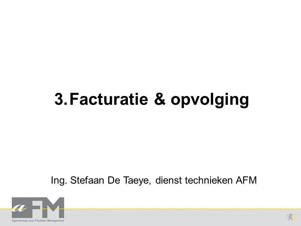 Ing. Stefaan De Taeye, dienst technieken AFM 3.Facturatie & opvolging