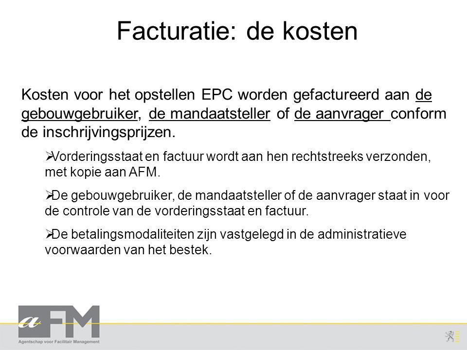 Facturatie: de kosten Kosten voor het opstellen EPC worden gefactureerd aan de gebouwgebruiker, de mandaatsteller of de aanvrager conform de inschrijvingsprijzen.