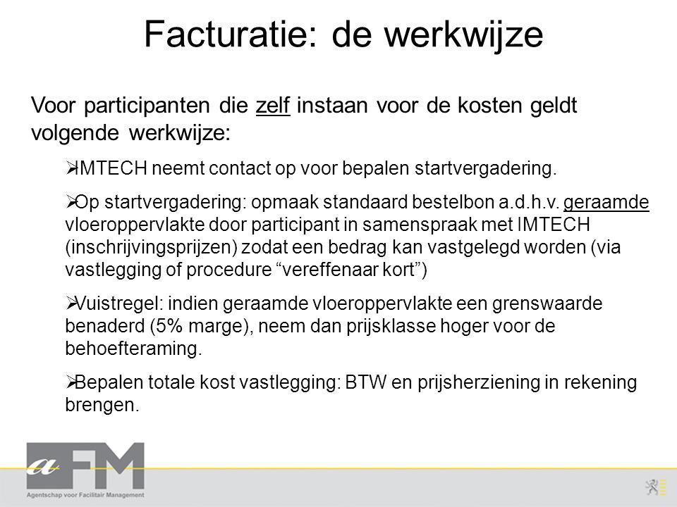 Facturatie: de werkwijze Voor participanten die zelf instaan voor de kosten geldt volgende werkwijze:  IMTECH neemt contact op voor bepalen startvergadering.