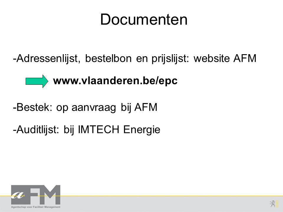 Documenten -Adressenlijst, bestelbon en prijslijst: website AFM www.vlaanderen.be/epc -Bestek: op aanvraag bij AFM -Auditlijst: bij IMTECH Energie