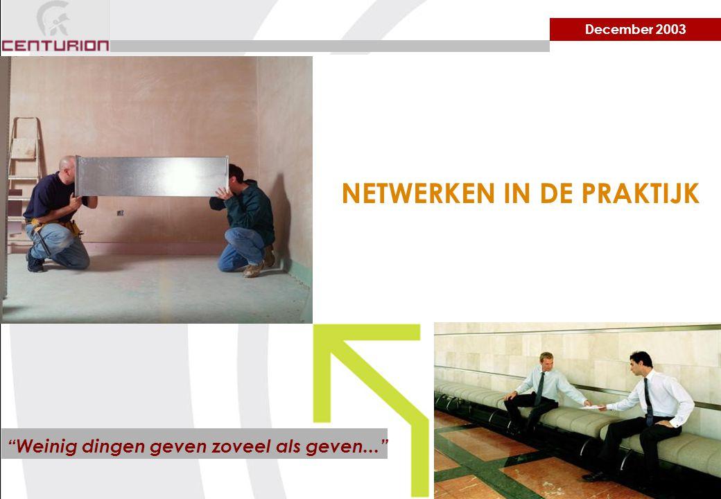 December 2003 NETWERKEN IN DE PRAKTIJK Weinig dingen geven zoveel als geven...