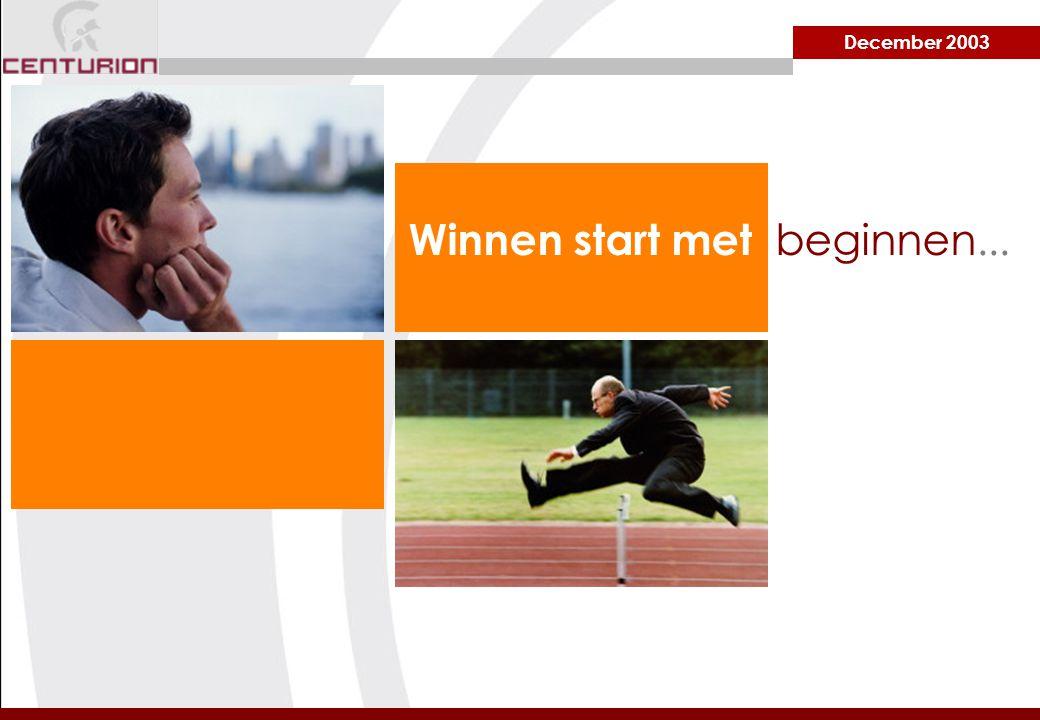 December 2003 Winnen start met beginnen...