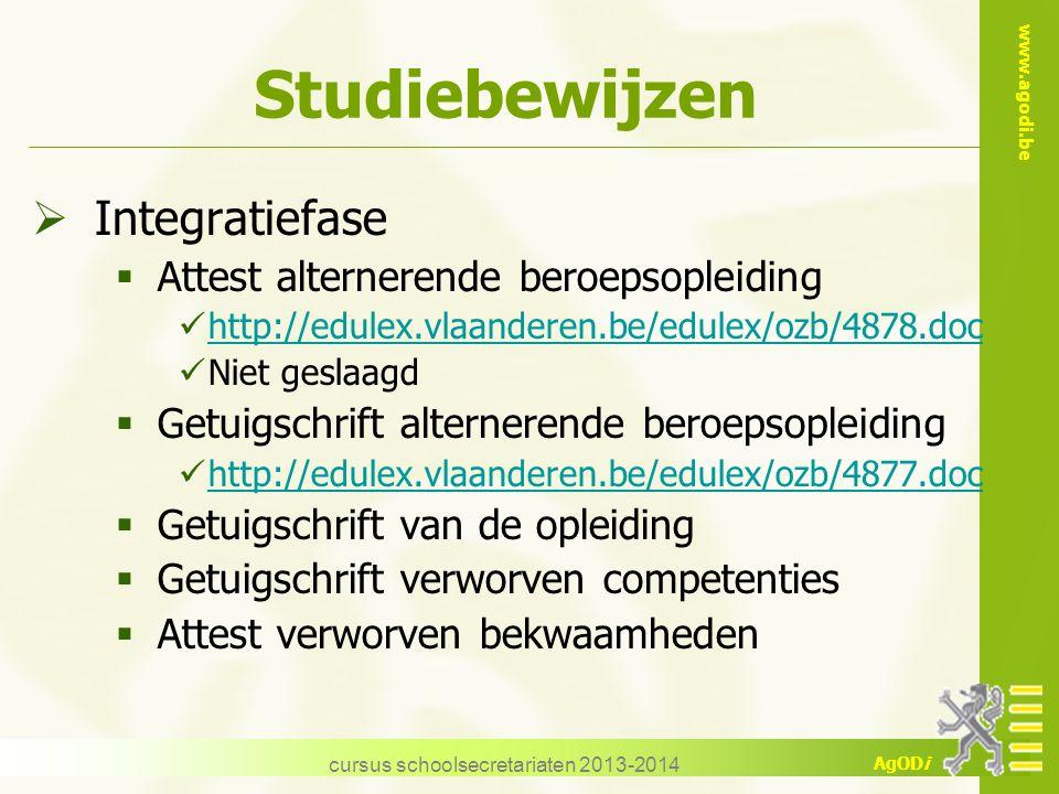 www.agodi.be AgODi cursus schoolsecretariaten 2013-2014 Studiebewijzen  Integratiefase  Attest alternerende beroepsopleiding http://edulex.vlaandere