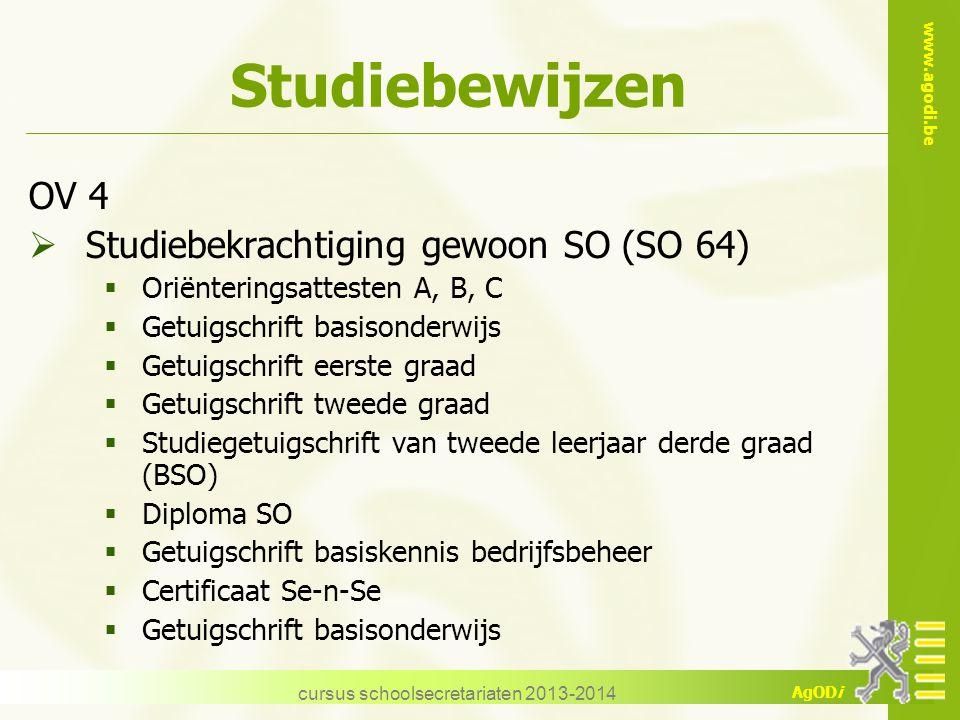 www.agodi.be AgODi cursus schoolsecretariaten 2013-2014 Studiebewijzen OV 4  Studiebekrachtiging gewoon SO (SO 64)  Oriënteringsattesten A, B, C  G