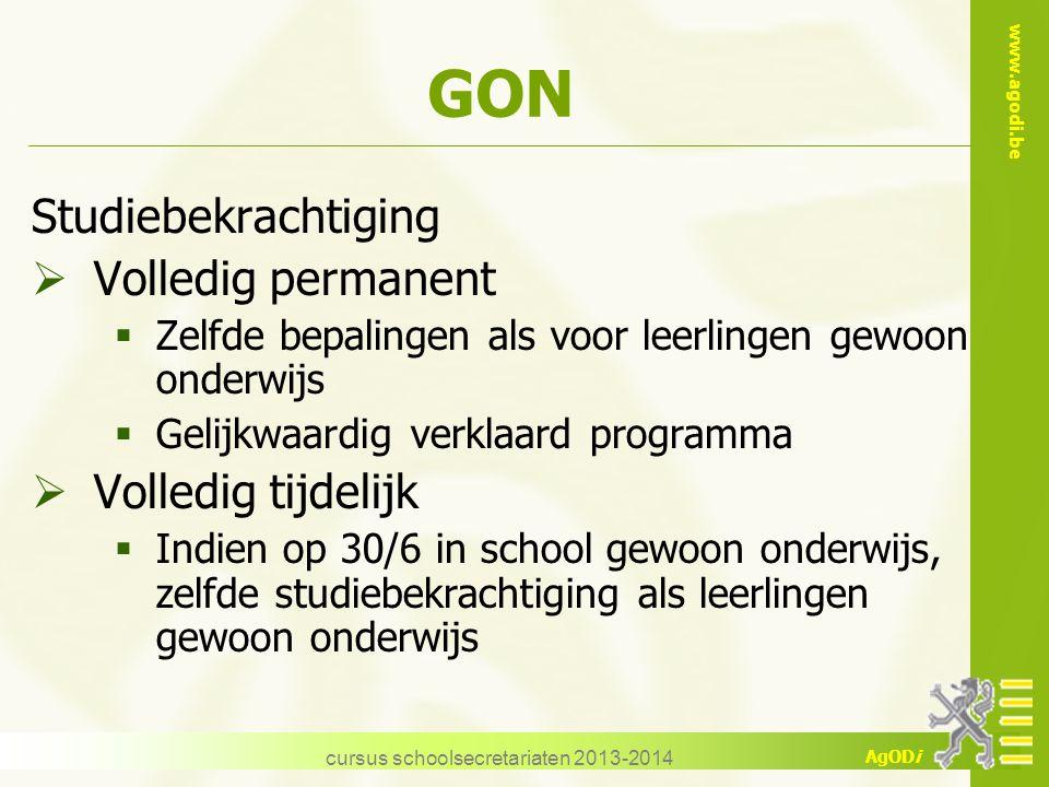 www.agodi.be AgODi cursus schoolsecretariaten 2013-2014 GON Studiebekrachtiging  Volledig permanent  Zelfde bepalingen als voor leerlingen gewoon on