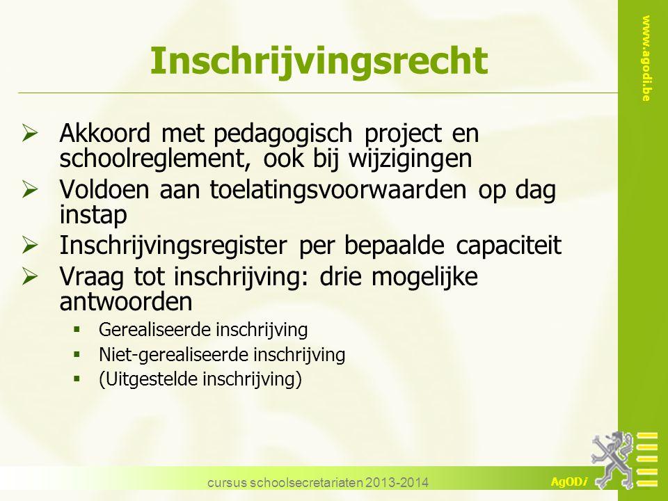 www.agodi.be AgODi Inschrijvingsrecht  Akkoord met pedagogisch project en schoolreglement, ook bij wijzigingen  Voldoen aan toelatingsvoorwaarden op
