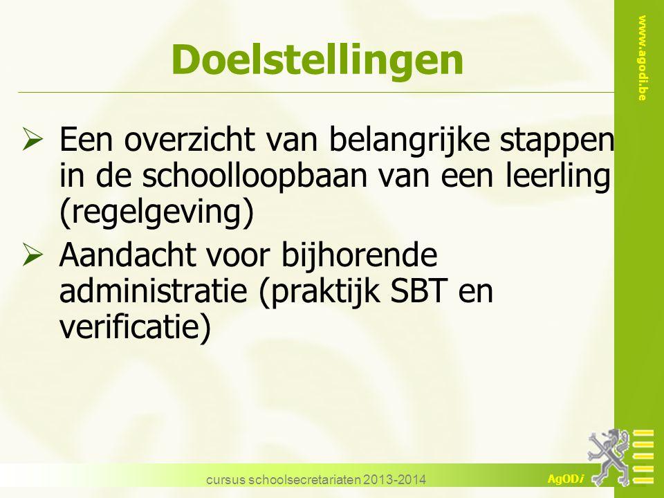 www.agodi.be AgODi cursus schoolsecretariaten 2013-2014 Doelstellingen  Een overzicht van belangrijke stappen in de schoolloopbaan van een leerling (