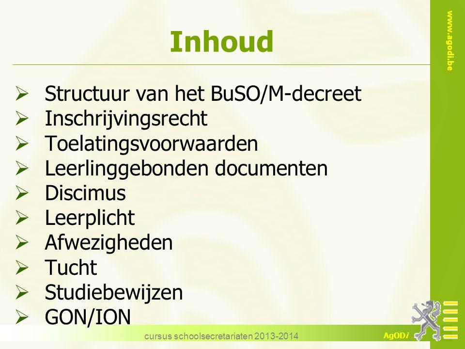 www.agodi.be AgODi cursus schoolsecretariaten 2013-2014 Inhoud  Structuur van het BuSO/M-decreet  Inschrijvingsrecht  Toelatingsvoorwaarden  Leerl