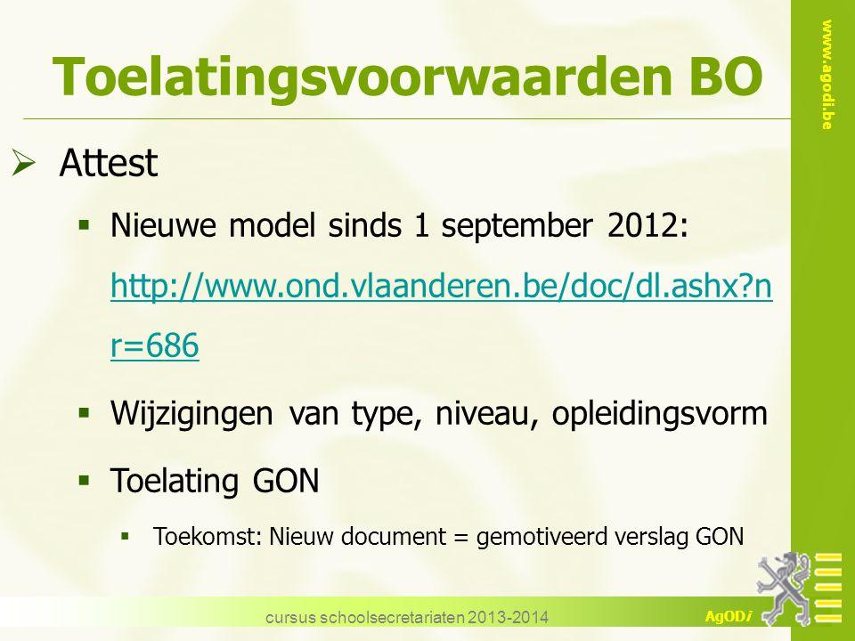 www.agodi.be AgODi Toelatingsvoorwaarden BO cursus schoolsecretariaten 2013-2014  Attest  Nieuwe model sinds 1 september 2012: http://www.ond.vlaand