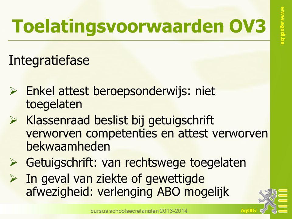 www.agodi.be AgODi cursus schoolsecretariaten 2013-2014 Toelatingsvoorwaarden OV3 Integratiefase  Enkel attest beroepsonderwijs: niet toegelaten  Kl