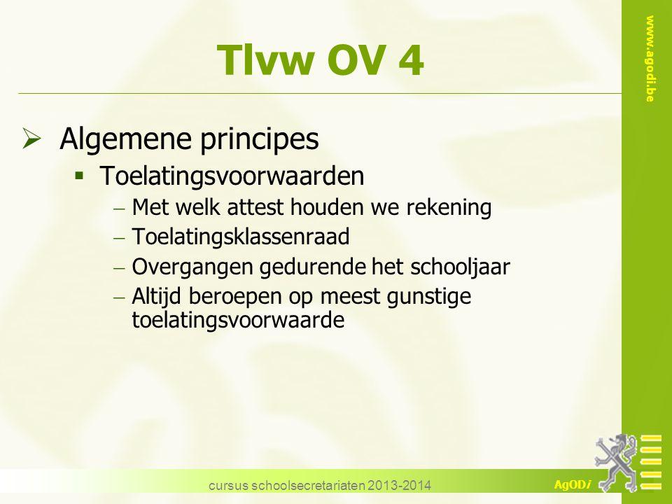 www.agodi.be AgODi cursus schoolsecretariaten 2013-2014 Tlvw OV 4  Algemene principes  Toelatingsvoorwaarden  Met welk attest houden we rekening 