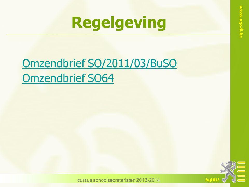 www.agodi.be AgODi Regelgeving Omzendbrief SO/2011/03/BuSO Omzendbrief SO64 cursus schoolsecretariaten 2013-2014