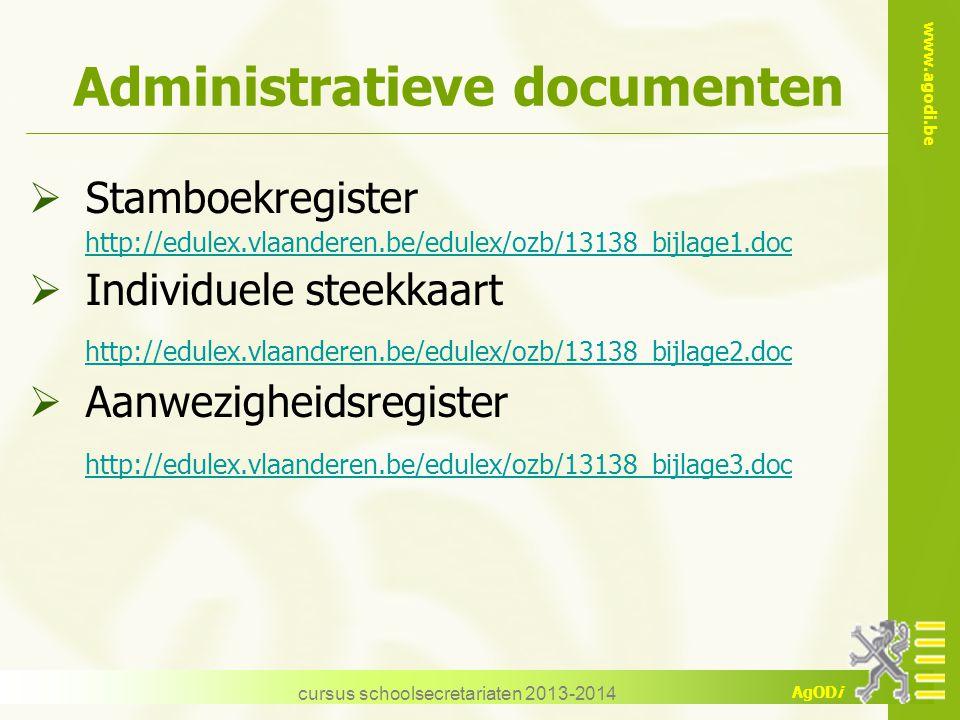 www.agodi.be AgODi cursus schoolsecretariaten 2013-2014 Administratieve documenten  Stamboekregister http://edulex.vlaanderen.be/edulex/ozb/13138_bij