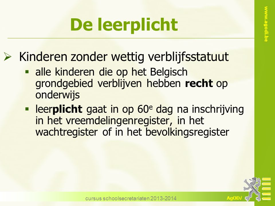 www.agodi.be AgODi cursus schoolsecretariaten 2013-2014  Kinderen zonder wettig verblijfsstatuut  alle kinderen die op het Belgisch grondgebied verb