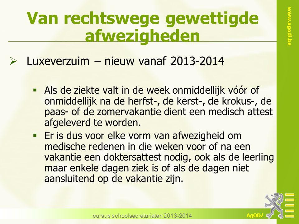 www.agodi.be AgODi Van rechtswege gewettigde afwezigheden  Luxeverzuim – nieuw vanaf 2013-2014  Als de ziekte valt in de week onmiddellijk vóór of o