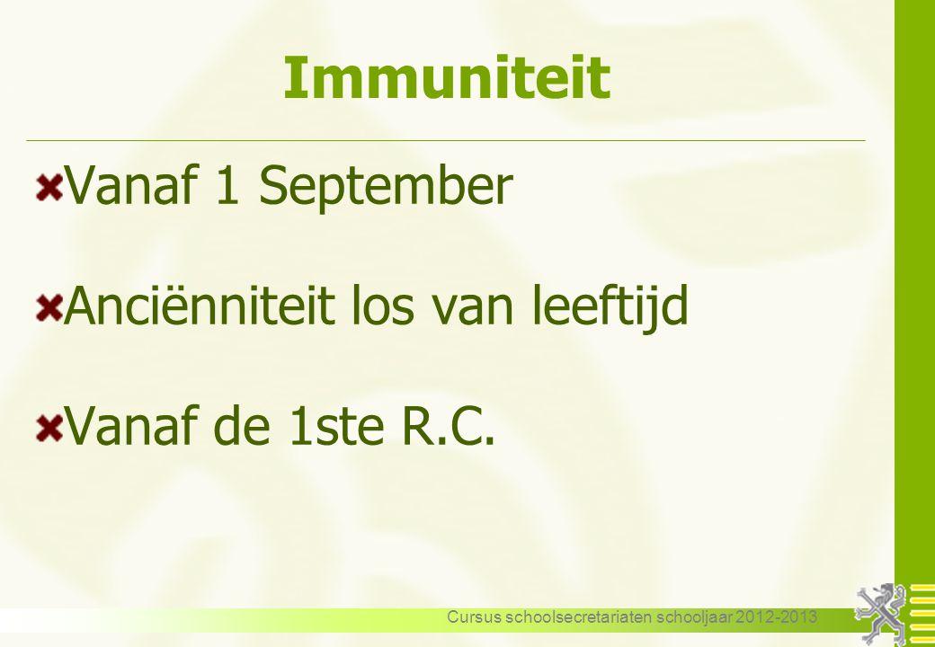 Cursus schoolsecretariaten schooljaar 2012-2013 Immuniteit Vanaf 1 September Anciënniteit los van leeftijd Vanaf de 1ste R.C.