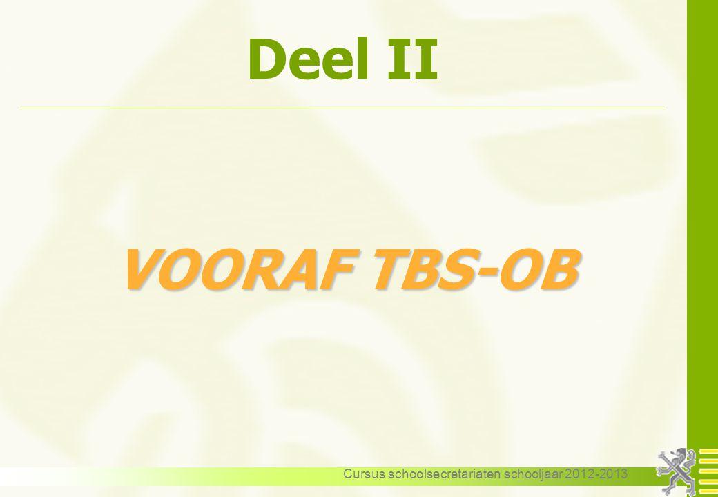 Cursus schoolsecretariaten schooljaar 2012-2013 Deel II VOORAF TBS-OB
