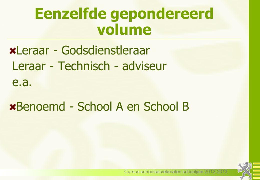 Cursus schoolsecretariaten schooljaar 2012-2013 Eenzelfde gepondereerd volume Leraar - Godsdienstleraar Leraar - Technisch - adviseur e.a. Benoemd - S