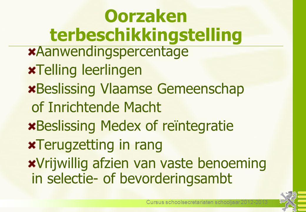 Cursus schoolsecretariaten schooljaar 2012-2013 Oorzaken terbeschikkingstelling Aanwendingspercentage Telling leerlingen Beslissing Vlaamse Gemeenscha