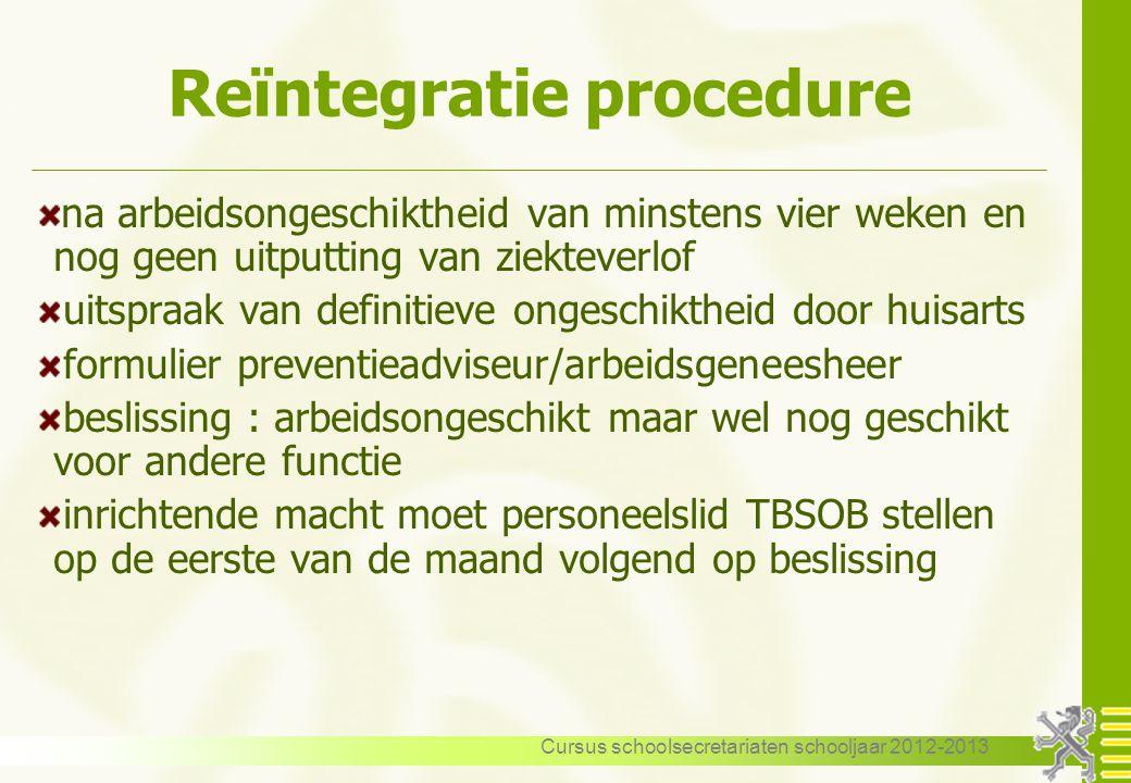 Cursus schoolsecretariaten schooljaar 2012-2013 Reïntegratie procedure na arbeidsongeschiktheid van minstens vier weken en nog geen uitputting van zie
