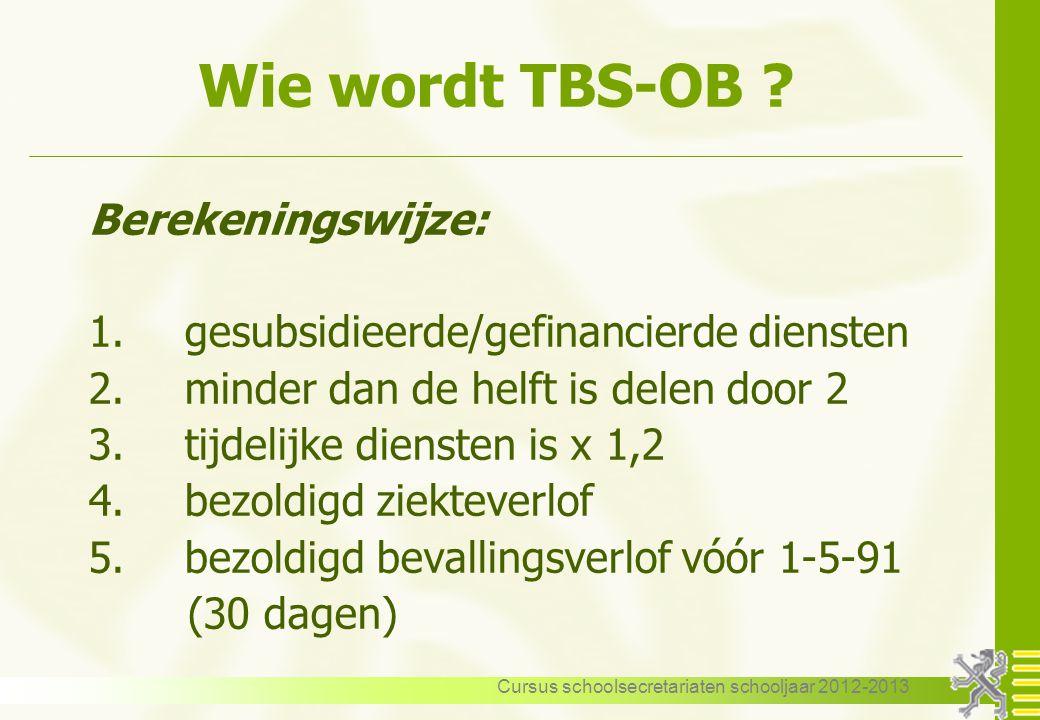 Cursus schoolsecretariaten schooljaar 2012-2013 Wie wordt TBS-OB ? Berekeningswijze: 1.gesubsidieerde/gefinancierde diensten 2.minder dan de helft is