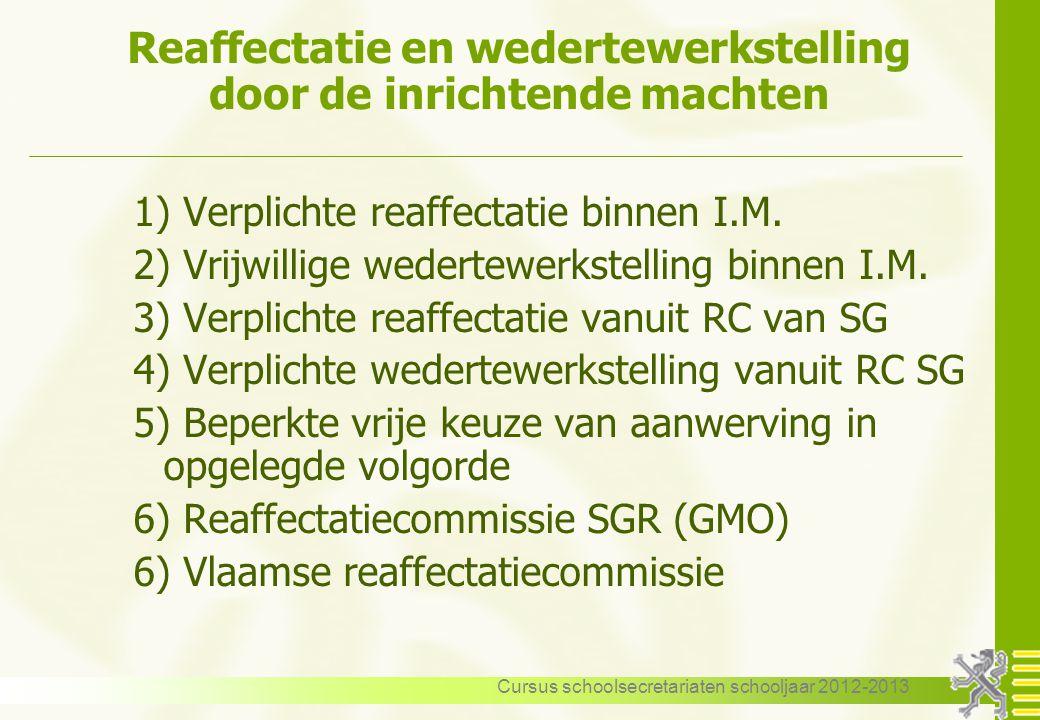 Cursus schoolsecretariaten schooljaar 2012-2013 Reaffectatie en wedertewerkstelling door de inrichtende machten 1) Verplichte reaffectatie binnen I.M.