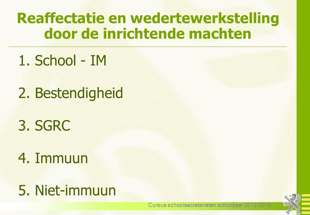 Cursus schoolsecretariaten schooljaar 2012-2013 Reaffectatie en wedertewerkstelling door de inrichtende machten 1. School - IM 2. Bestendigheid 3. SGR