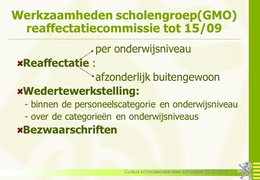 Cursus schoolsecretariaten schooljaar 2012-2013 Werkzaamheden scholengroep(GMO) reaffectatiecommissie tot 15/09 per onderwijsniveau Reaffectatie : afz