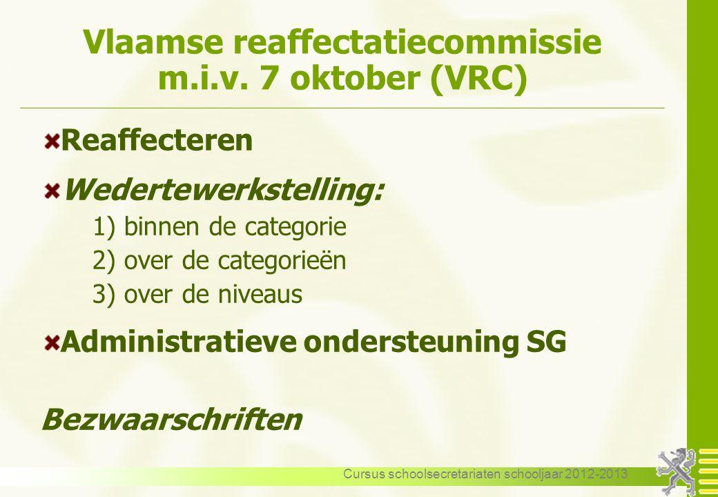 Cursus schoolsecretariaten schooljaar 2012-2013 Vlaamse reaffectatiecommissie m.i.v. 7 oktober (VRC) Reaffecteren Wedertewerkstelling: 1) binnen de ca