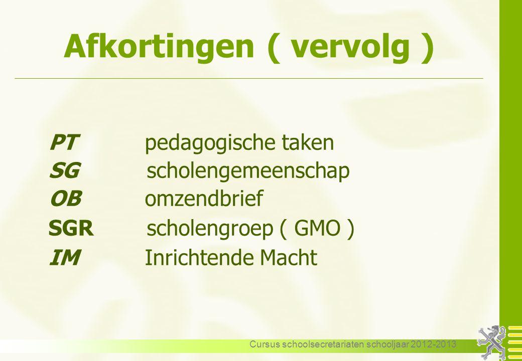 Cursus schoolsecretariaten schooljaar 2012-2013 Afkortingen ( vervolg ) PTpedagogische taken SG scholengemeenschap OBomzendbrief SGR scholengroep ( GM