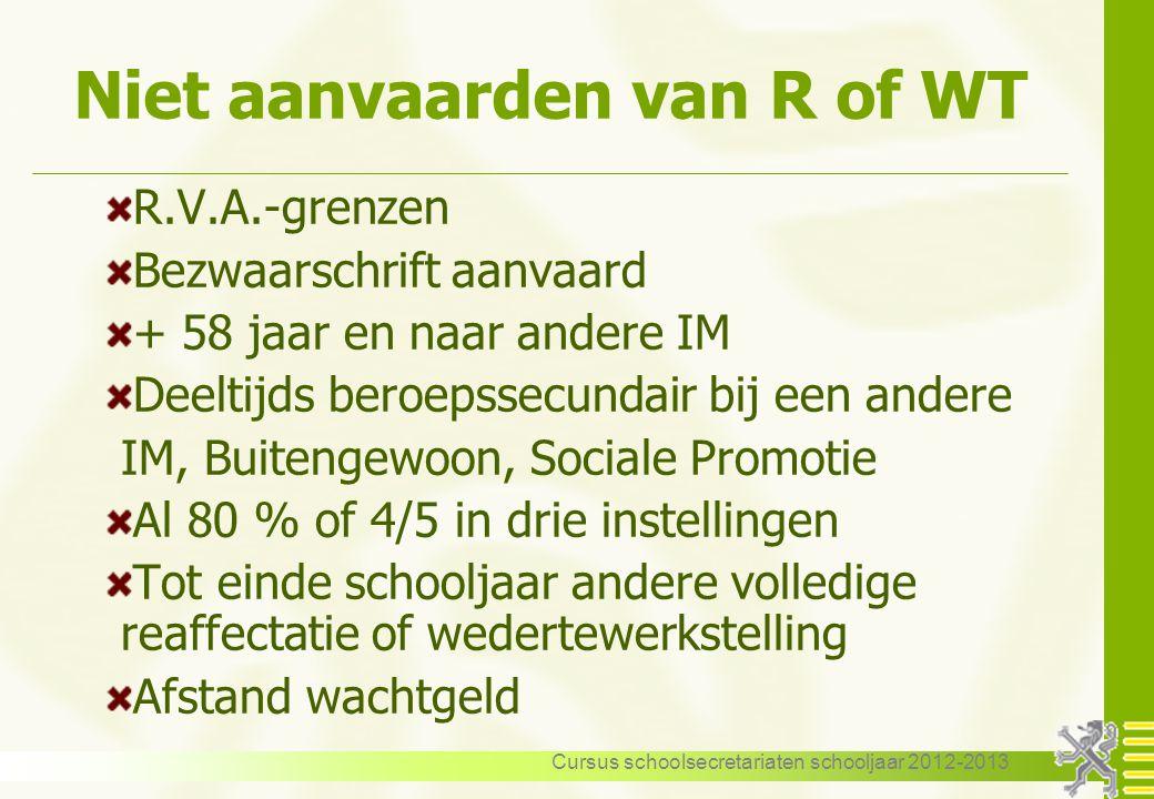 Cursus schoolsecretariaten schooljaar 2012-2013 Niet aanvaarden van R of WT R.V.A.-grenzen Bezwaarschrift aanvaard + 58 jaar en naar andere IM Deeltij