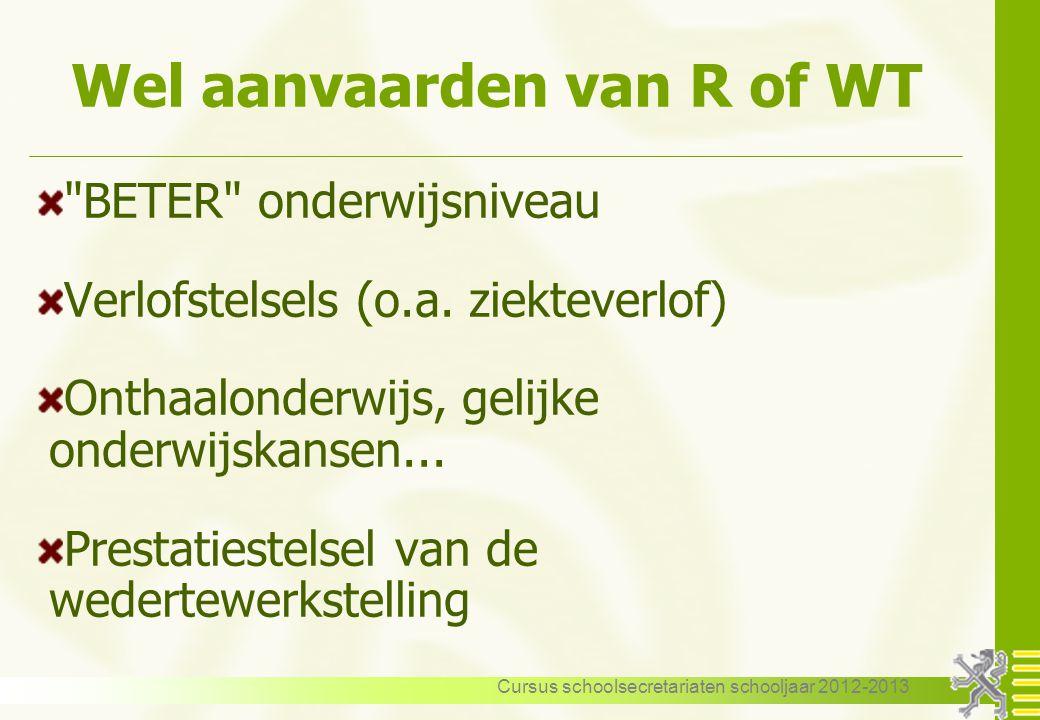 Cursus schoolsecretariaten schooljaar 2012-2013 Wel aanvaarden van R of WT